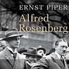 Ernst Piper »Alfred Rosenberg. Hitlers Chefideologe«